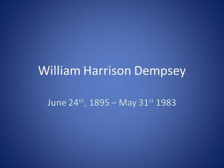 William Harrison Dempsey. Family His father, Hiram Dempsey, was of Irish, Cherokee, and distant Jewish ancestry and his mother, Mary Celia was of Irish.