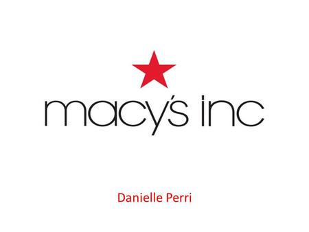 Danielle Perri. Macy's Inc. : History Originally founded as Federated Department Stores in 1929 in Columbus, Ohio Born through the combination of : Abraham.