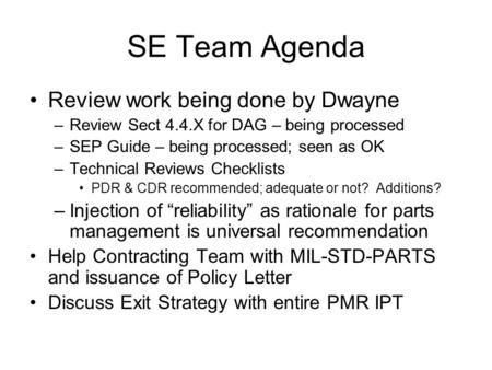 SE Team Agenda Review work being done by Dwayne –Review Sect 4.4.X for DAG – being processed –SEP Guide – being processed; seen as OK –Technical Reviews.