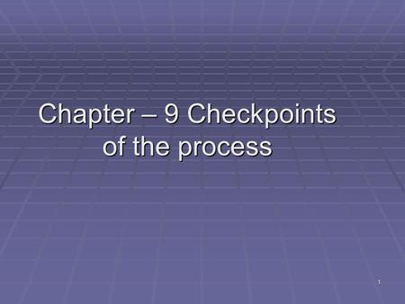 Chapter – 9 Checkpoints of the process