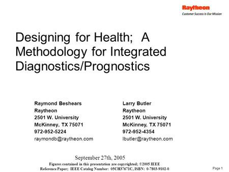 Page 1 Designing for Health; A Methodology for Integrated Diagnostics/Prognostics Raymond Beshears Raytheon 2501 W. University McKinney, TX 75071 972-952-5224.
