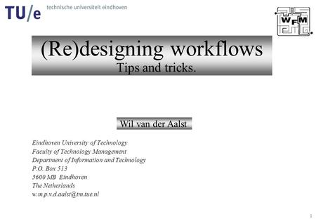 1 (Re)designing workflows Tips and tricks. Wil van der Aalst Eindhoven University of Technology Faculty of Technology Management Department of Information.