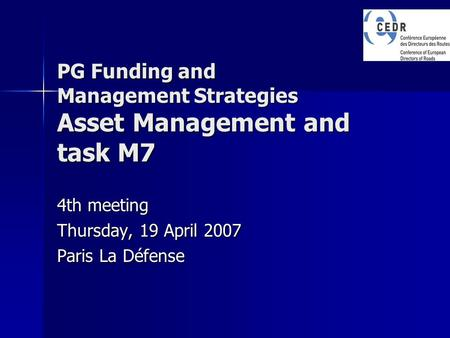 PG Funding and Management Strategies Asset Management and task M7 4th meeting Thursday, 19 April 2007 Paris La Défense.