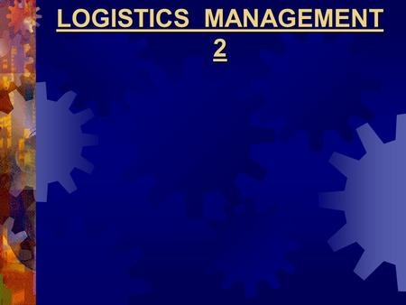 "LOGISTICS MANAGEMENT 2. Definition Of LOGISTIS What is Logistics ?  "" Logistics means having the right thing at the right place, at the right time "