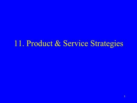 1 11.Product & Service Strategies. 2 Products Product: tangible goods vs. services Levels of product –Class & form –Core, actual, augmented Product line.
