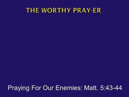 Praying For Our Enemies: Matt. 5:43-44
