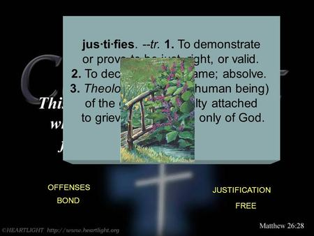 OFFENSES JUSTIFICATION jus·ti·fies. --tr. 1. To demonstrate or prove to be just, right, or valid. 2. To declare free of blame; absolve. 3. Theology. To.