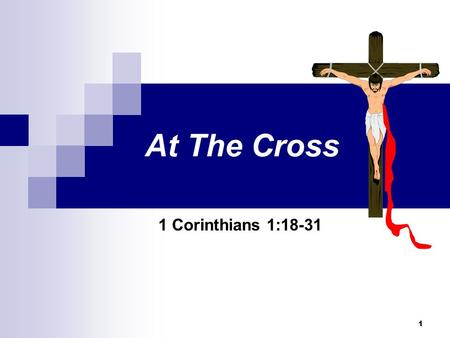 1 At The Cross 1 Corinthians 1:18-31. 2 At The Cross God Demanded the Shedding of Blood! 2.