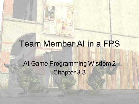 Team Member AI in a FPS AI Game Programming Wisdom 2 Chapter 3.3.