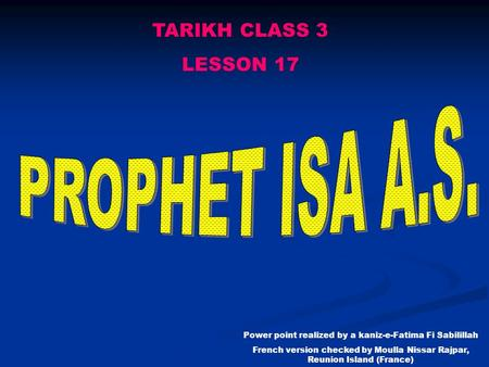 TARIKH CLASS 3 LESSON 17 Power point realized by a kaniz-e-Fatima Fi Sabilillah French version checked by Moulla Nissar Rajpar, Reunion Island (France)