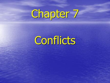 Chapter 7 Conflicts. Objectives Specific, not general Specific, not general Not overly complex Not overly complex Measurable, tangible, and verifiable.