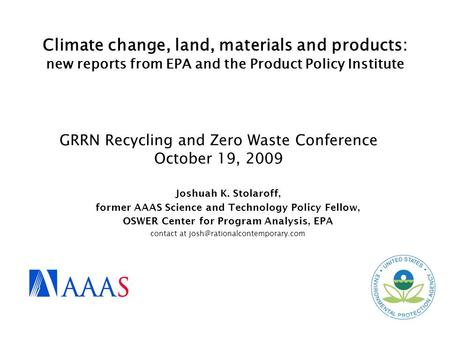 Climate change, land, materials and products: new reports from EPA and the Product Policy Institute GRRN Recycling and Zero Waste Conference October 19,