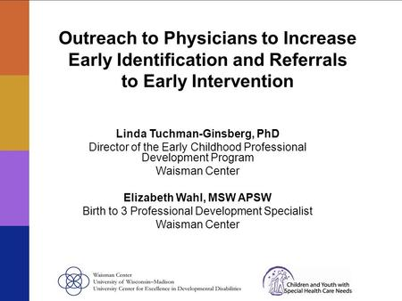 Outreach to Physicians to Increase Early Identification and Referrals to Early Intervention Linda Tuchman-Ginsberg, PhD Director of the Early Childhood.