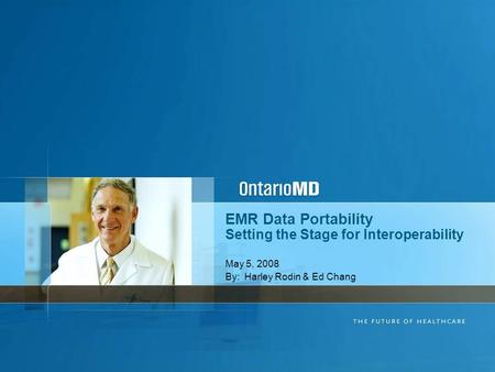 EMR Data Portability Setting the Stage for Interoperability May 5, 2008 By: Harley Rodin & Ed Chang.