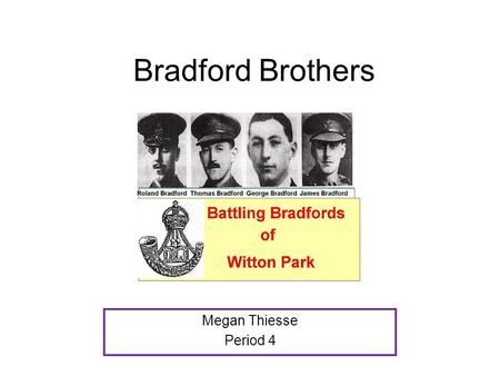 Bradford Brothers Megan Thiesse Period 4. The oldest brother was Thomas, then George, then James, then Roland.