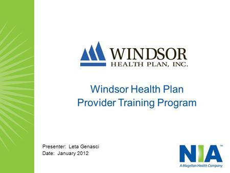 Windsor Health Plan Provider Training Program Presenter: Leta Genasci Date: January 2012.