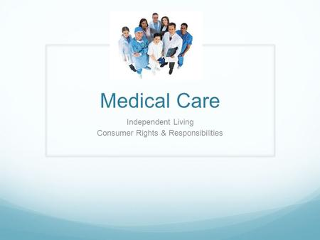 Medical Care Independent Living Consumer Rights & Responsibilities.