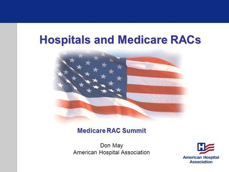 Hospitals and Medicare RACs Medicare RAC Summit Don May American Hospital Association.