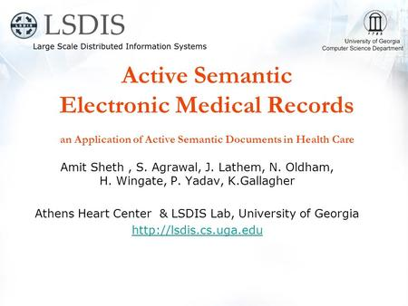 Active Semantic Electronic Medical Records an Application of Active Semantic Documents in Health Care Amit Sheth, S. Agrawal, J. Lathem, N. Oldham, H.
