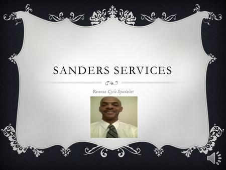 SANDERS SERVICES Revenue Cycle Specialist COMPANY PROFILE  In January of 1996 Mr. Sanders started his consulting business and grew every year adding.