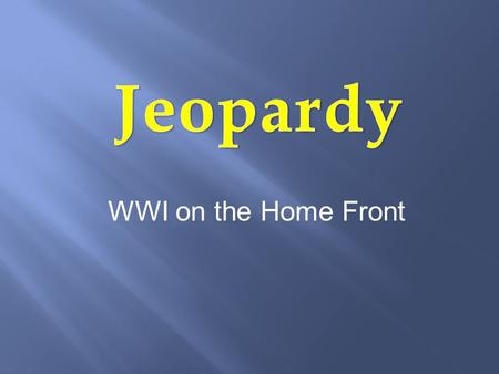 WWI on the Home Front. People Definitions Roles During WWI The Halifax Explosion Grab Bag 100 200 300 400 500.