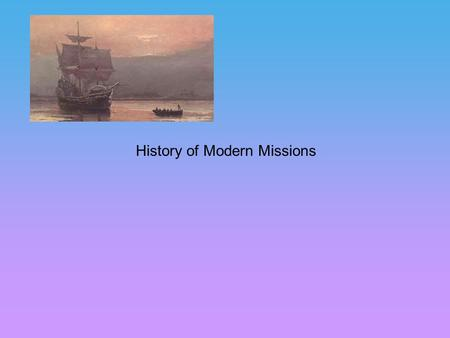 History of Modern Missions. Course Index Section One: Background to Modern Missions Lesson One: European Expansion and the Spread of Christianity Lesson.