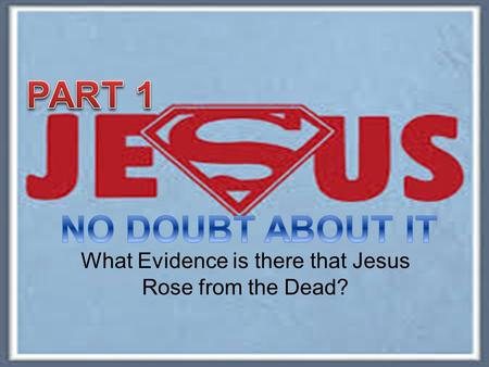 What Evidence is there that Jesus Rose from the Dead?