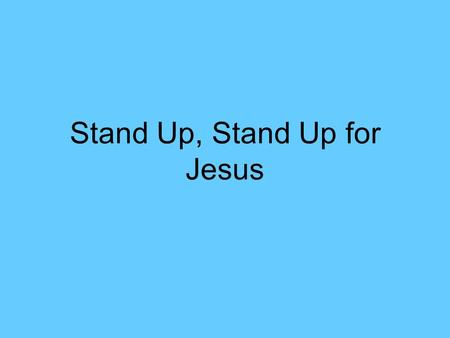 Stand Up, Stand Up for Jesus. Stand up, stand up for Jesus, Ye soldiers of the cross; Lift high his royal banner, It must not suffer loss: From vict'ry.