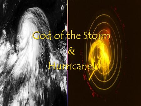 God of the Storm &Hurricane!. He controls them all!!