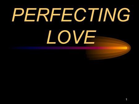 1 PERFECTING LOVE. 2 Qualification for High Calling Not doctrine Character development Love – for the truth, brethren, God and Lord Jesus.