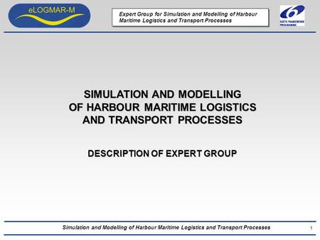 Simulation and Modelling of Harbour Maritime Logistics and Transport Processes Expert Group for Simulation and Modelling of Harbour Maritime Logistics.