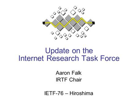 Update on the Internet Research Task Force Aaron Falk IRTF Chair IETF-76 – Hiroshima.