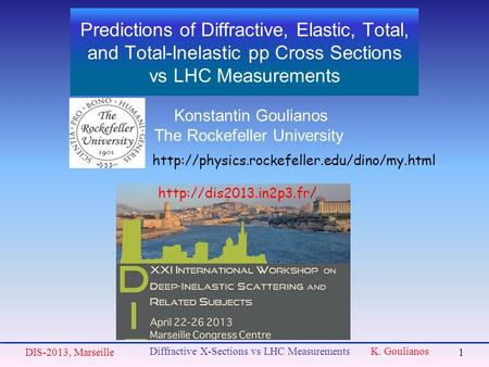 Predictions of Diffractive, Elastic, Total, and Total-Inelastic pp Cross Sections vs LHC Measurements Konstantin Goulianos The Rockefeller University DIS-2013,