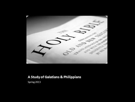 A Study of Galatians & Philippians Spring 2013. Philippians Chapter 2 & 3.