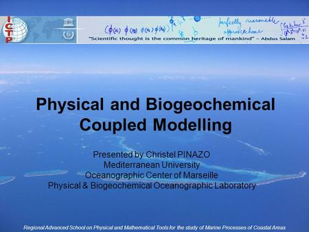 Regional Advanced School on Physical and Mathematical Tools for the study of Marine Processes of Coastal Areas Physical and Biogeochemical Coupled Modelling.