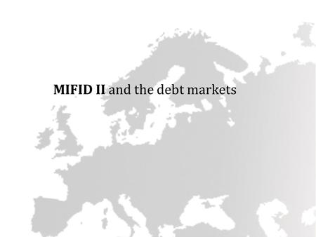 MIFID II and the debt markets. The impact of MiFID II on government bond issuers : MIFID II contains elements that could have adverse effects on the distribution.