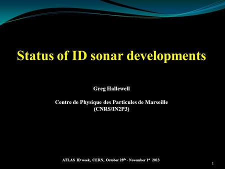 Status of ID sonar developments Greg Hallewell Centre de Physique des Particules de Marseille (CNRS/IN2P3) ATLAS ID week, CERN, October 28 th - November.