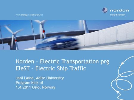 Norden – Electric Transportation prg EleST – Electric Ship Traffic Jani Laine, Aalto University Program Kick of 1.4.2011 Oslo, Norway.