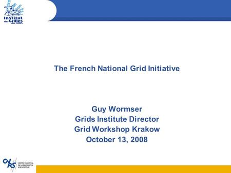 The French National Grid Initiative Guy Wormser Grids Institute Director Grid Workshop Krakow October 13, 2008.