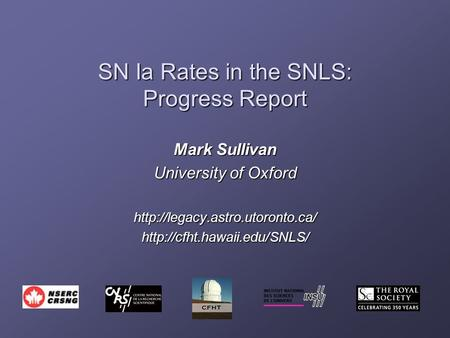 SN Ia Rates in the SNLS: Progress Report Mark Sullivan University of Oxford
