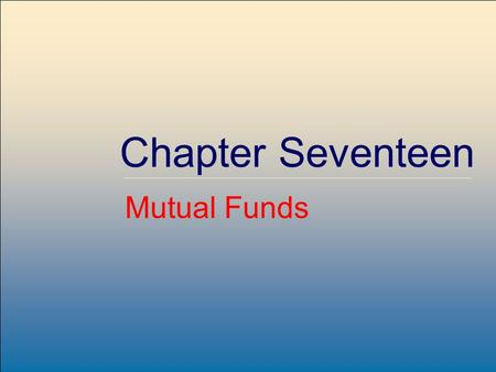 ©2007, The McGraw-Hill Companies, All Rights Reserved 17-1 McGraw-Hill/Irwin Chapter Seventeen Mutual Funds.