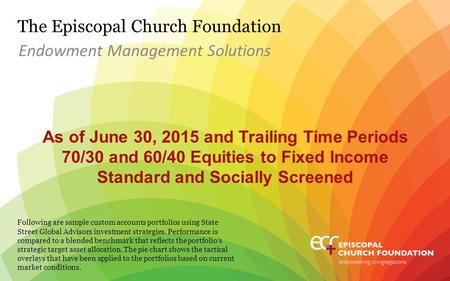 The Episcopal Church Foundation As of June 30, 2015 and Trailing Time Periods 70/30 and 60/40 Equities to Fixed Income Standard and Socially Screened Endowment.