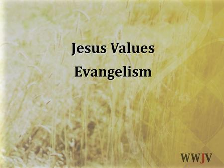 Jesus Values Evangelism Jesus Values Evangelism. 2 Corinthians 5:17-21.