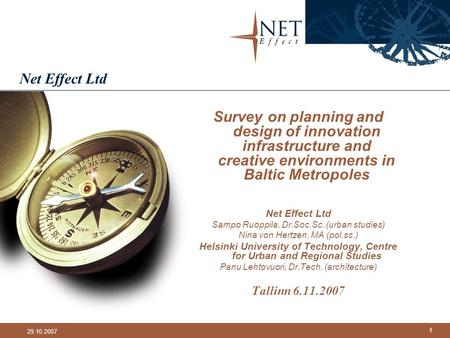 Net Effect Ltd Survey on planning and design of innovation infrastructure and creative environments in Baltic Metropoles Net Effect Ltd Sampo Ruoppila,