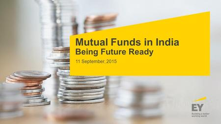 Mutual Funds in India Being Future Ready 11 September, 2015.
