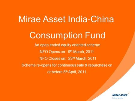 For professional investors only. Not for distribution to the public. Mirae Asset India-China Consumption Fund An open ended <strong>equity</strong> oriented scheme NFO.
