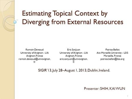 Estimating Topical Context by Diverging from External Resources SIGIR'13, July 28–August 1, 2013, Dublin, Ireland. Presenter: SHIH, KAI WUN Romain Deveaud.