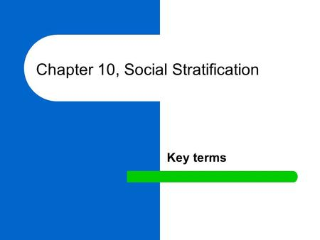 Chapter 10, Social Stratification Key terms. social differentiation The process by which different statuses in any group, organization or society develop.