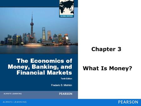 "Chapter 3 What Is Money?. © 2013 Pearson Education, Inc. All rights reserved.3-2 Meaning of Money What is it? Money (or the ""money supply""): anything."
