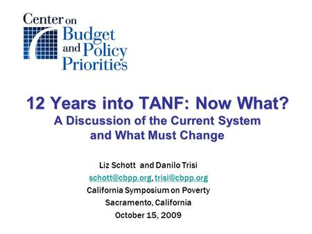 12 Years into TANF: Now What? A Discussion of the Current System and What Must Change Liz Schott and Danilo Trisi